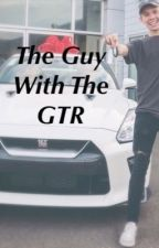 The guy with the GTR//Tanner Fox fanfiction//this book was rewritten  by tigersharkmeow