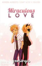 Miraculous Love [Adrien Agreste//Chat Noir X Reader] by JanSimps