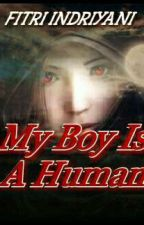 My Boy Is A Human by Fitri_fiyaa