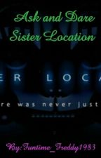 Ask and Dare Sister Location by Funtime_Freddy1983