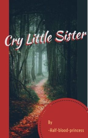 Cry Little Sister by -half-blood-princess