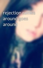 rejection comes around goes around by BilliePayne