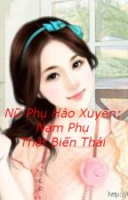 Nữ Phụ Hảo Xuyên:  Nam Phụ Thật Biến Thái! by YenMin424