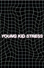 YOUNG KID STRESS               (C.C/L.J/A.G/Tu) by Crazyemoji