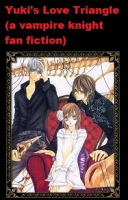 Yuki's Love Triangle (a vampire knight fan fiction) on hold