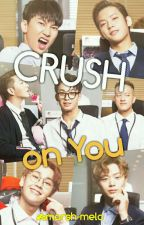 CRUSH ON YOU ✔ by marsh-melo