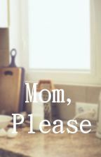 Mom, Please by RainRainSeptember