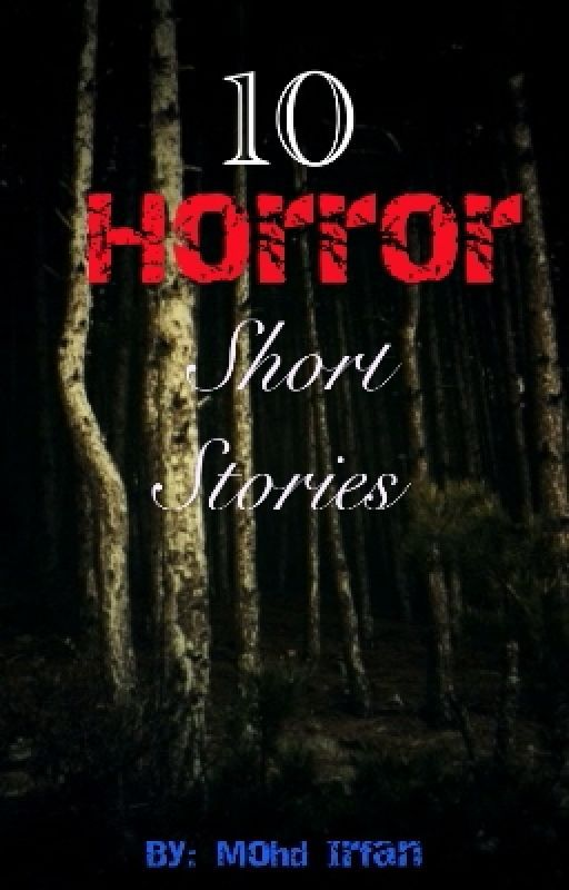 10 Horror Short Stories by MohdIrfan7