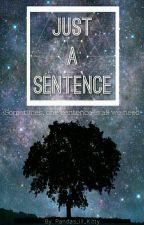 Just a Sentence  by Pandas_lil_Kitty