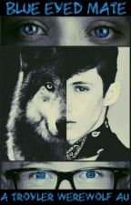 Blue Eyed Mate (A Troyler Werewolf AU) by Adoakrabley
