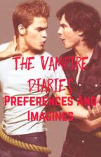 Vampire Diaries- Preferences And Imagines. by stilinski_54321