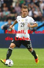 Fußball, Er und die Liebe. || Joshua Kimmich by GreenBlackGirl
