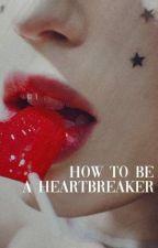 HOW TO BE A HEARTBREAKER.  __ HOOD              cmpltd by livvieisafangirl
