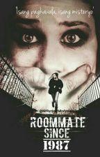 Roommate since 1987 (#Wattys2016) by MrRunjeyyMindyulala