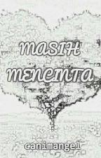 MASIH MENCINTA (Completed) by canimangel