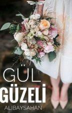 Gül Güzeli#Wattys2017 by AliBaysahan