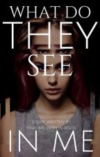 What do they see in me? #Wattys2017 by savage-nerd