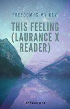 This Feeling (Laurance x Reader) ON HIATUS! by thaleafayb