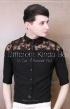 Dan Howell X Reader Fic: A Different Kinda Boy by -Pumpchkin-
