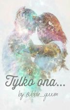 Tylko Ona ... by bubble_guuum