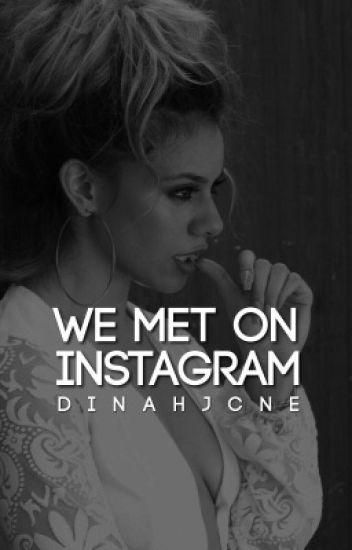 We Met On Instagram ➳ Dinah Jane