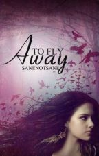 To Fly Away by sanenotsane