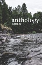 anthology by eloraphy