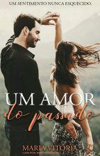 Um Amor Do Passado (PAUSADO)  by MariaVitoriaSantos1