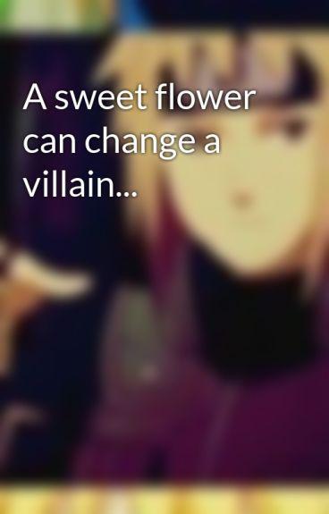 A sweet flower can change a villain... by BCat13