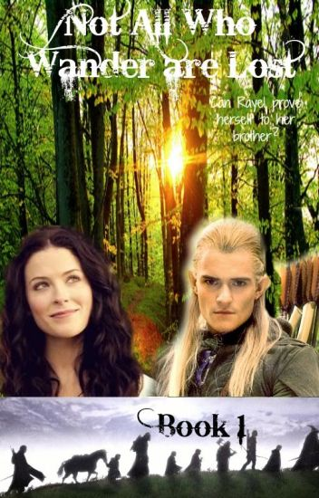 Not All Who Wander Are Lost (A Lord of the Rings fanfiction)