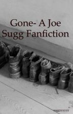 Gone - the sequel to 'Baby Sugg' a Joe sugg fan fiction by suggyyyyyy