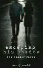Escaping His Shadow by thatbloodredlipsgirl