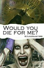 Would you die for me? by LinaMausi1999