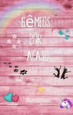 """Gêmeos Por Acaso {Livro1}"" by LalyLiima"