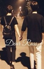 Dear Ross by PriLishous