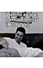 """Behind a crew, there's a family""