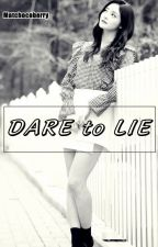 DARE To LIE by matchocoberry