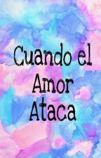 Cuando el amor ataca by criscifu28