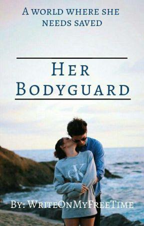 Her Bodyguard by WriteOnMyFreeTime