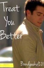 Treat you better (Ryan Wolfe love story) by bandgeekof2018