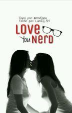 Love You Nerd  by wakemeupLuna