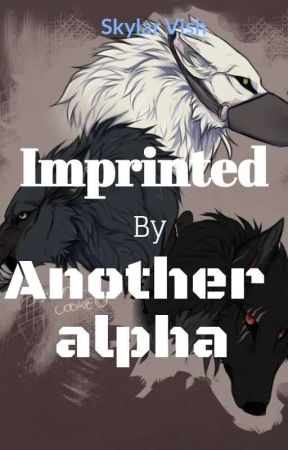 Imprinted by another Alpha by normalpeepz