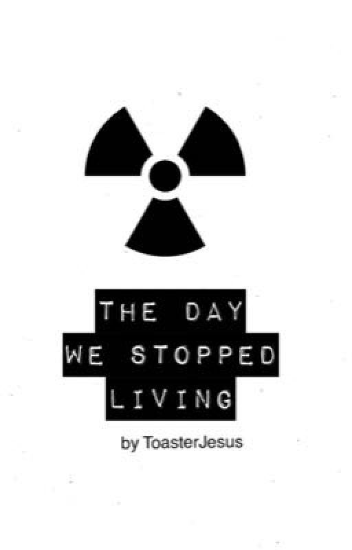 The Day We Stopped Living by ToasterJesus