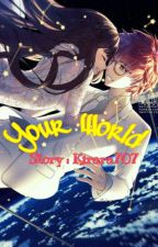Your World by Kirara707