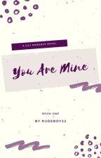 You're  Mine [ManXBoy]  BOOK 1 by Rudeboy22
