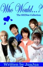 Who Would...? (The SHINee Collection) by JuaJuaLove