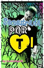 Secuestrada por ti <joker y tu > by EvelinNayelli
