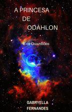 A Princesa de Odahlon E os Guardiões. by Sonhadora_com_bk