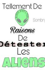 Tellement de Raisons de Détester Les Aliens by Sombry