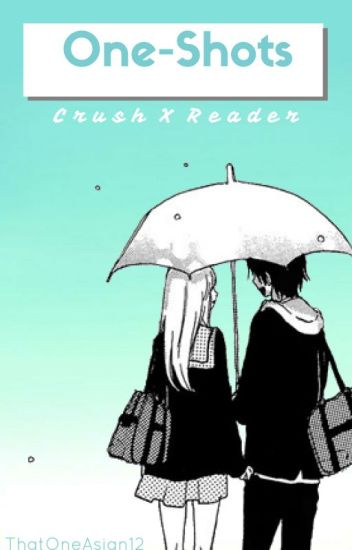 Crush X Reader (One-Shots) [Completed]